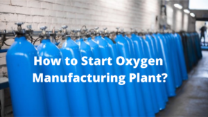 How to Start Oxygen Manufacturing Plant  1 300x169